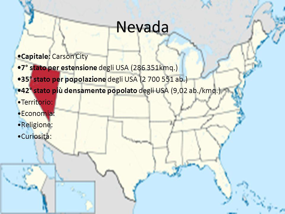 Nevada Capitale: Carson City 7° stato per estensione degli USA (286 351kmq.) 35° stato per popolazione degli USA (2 700 551 ab.) 42° stato più densame