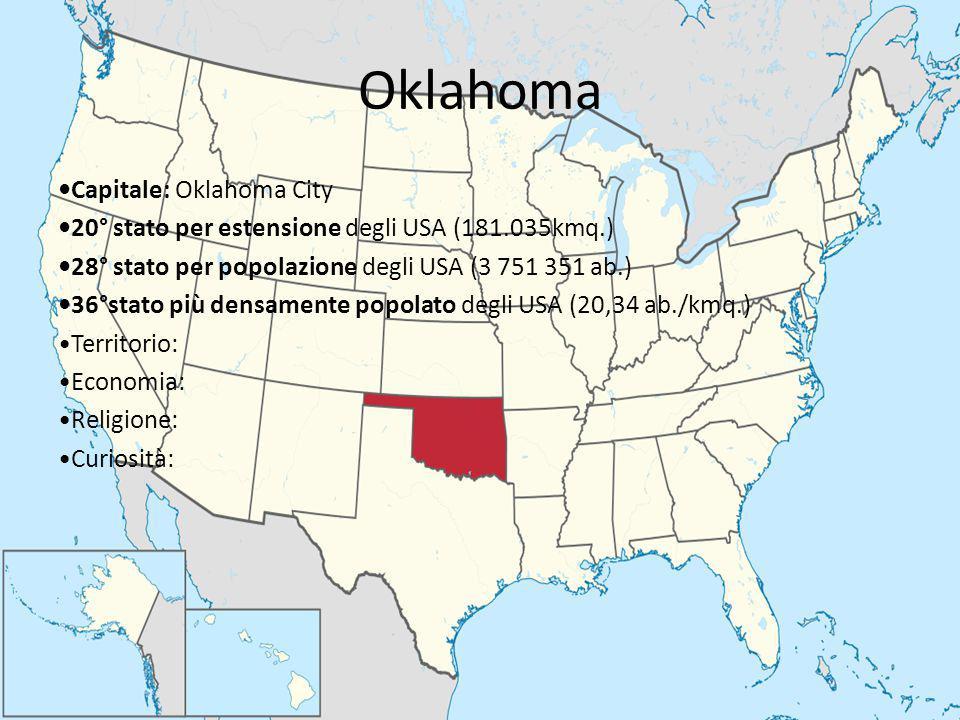 Oklahoma Capitale: Oklahoma City 20° stato per estensione degli USA (181.035kmq.) 28° stato per popolazione degli USA (3 751 351 ab.) 36°stato più den