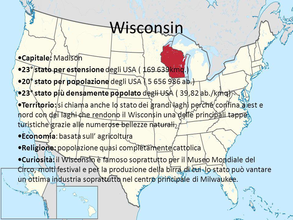 Wisconsin Capitale: Madison 23° stato per estensione degli USA ( 169 639kmq.) 20° stato per popolazione degli USA ( 5 656 986 ab.) 23° stato più densa