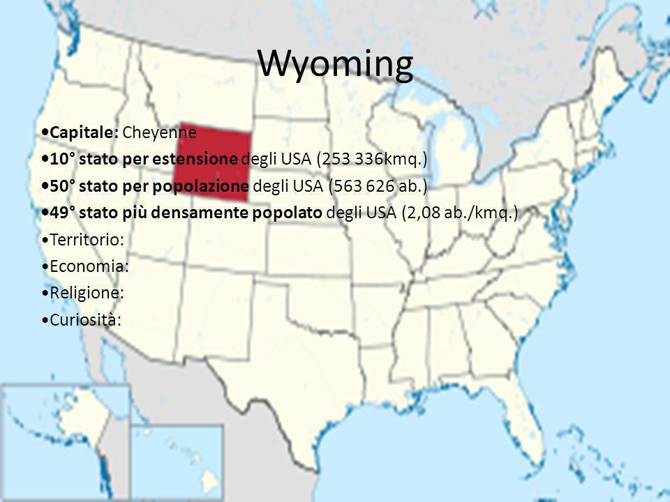 Wyoming Capitale: Cheyenne 10° stato per estensione degli USA (253 336kmq.) 50° stato per popolazione degli USA (563 626 ab.) 49° stato più densamente