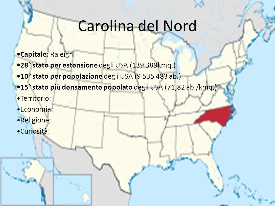 Carolina del Nord Capitale: Raleigh 28° stato per estensione degli USA (139 389kmq.) 10° stato per popolazione degli USA (9 535 483 ab.) 15° stato più