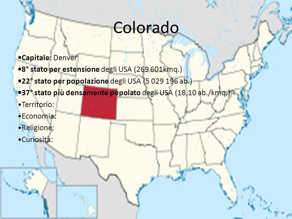 Colorado Capitale: Denver 8° stato per estensione degli USA (269 601kmq.) 22° stato per popolazione degli USA (5 029 196 ab.) 37° stato più densamente