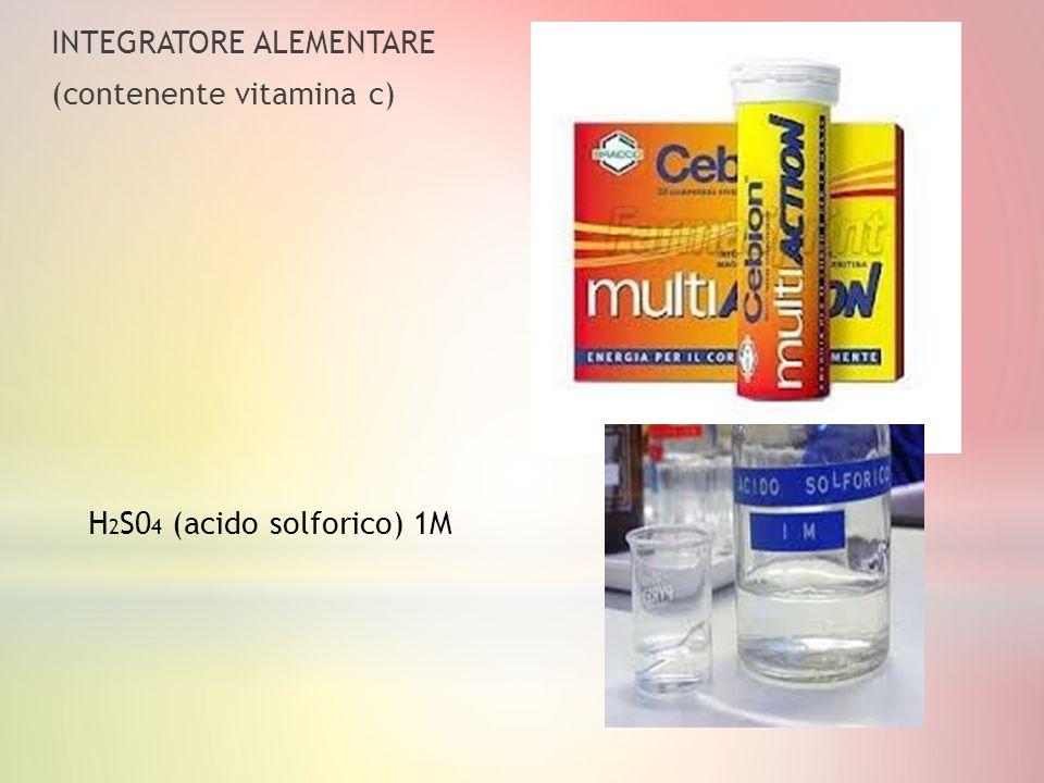 INTEGRATORE ALEMENTARE (contenente vitamina c) H 2 S0 4 (acido solforico) 1M