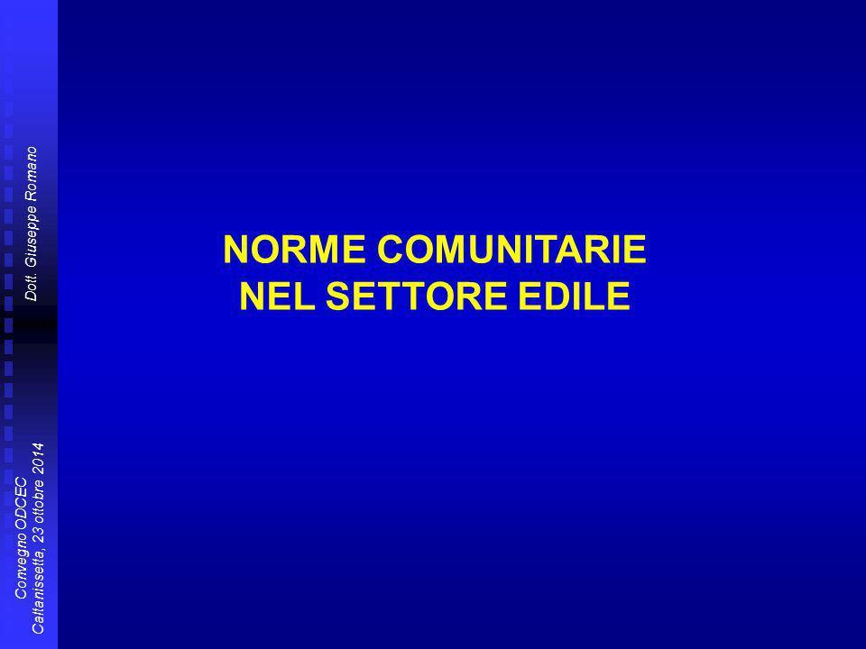 Dott. Giuseppe Romano Convegno ODCEC Caltanissetta, 23 ottobre 2014 NORME COMUNITARIE NEL SETTORE EDILE