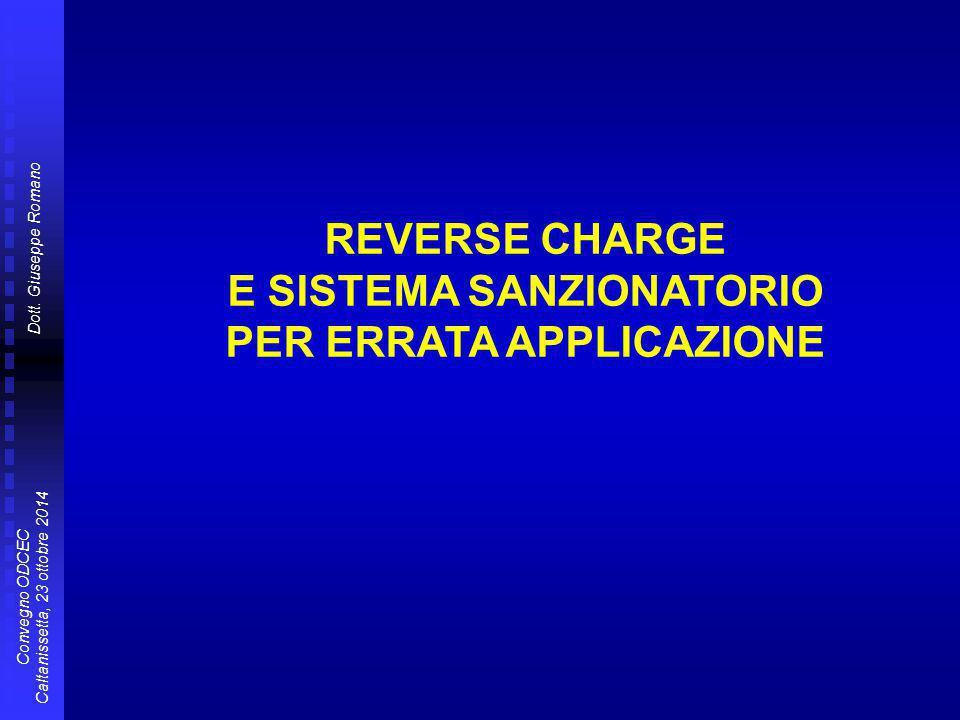 Dott. Giuseppe Romano Convegno ODCEC Caltanissetta, 23 ottobre 2014 REVERSE CHARGE E SISTEMA SANZIONATORIO PER ERRATA APPLICAZIONE