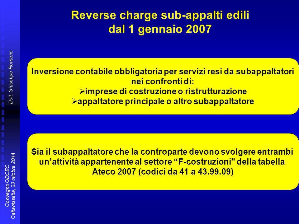Dott. Giuseppe Romano Convegno ODCEC Caltanissetta, 23 ottobre 2014 Reverse charge sub-appalti edili dal 1 gennaio 2007 Inversione contabile obbligato