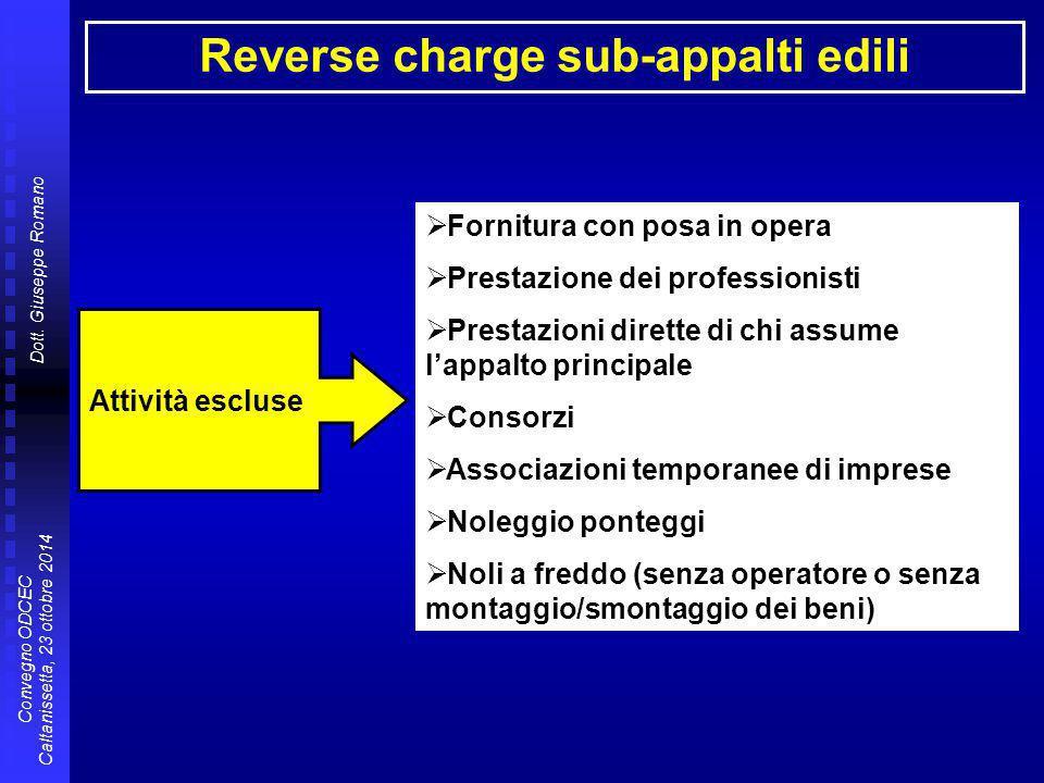 Dott. Giuseppe Romano Convegno ODCEC Caltanissetta, 23 ottobre 2014 Reverse charge sub-appalti edili Attività escluse  Fornitura con posa in opera 
