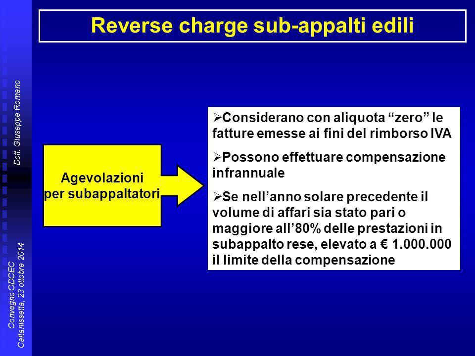 Dott. Giuseppe Romano Convegno ODCEC Caltanissetta, 23 ottobre 2014 Reverse charge sub-appalti edili Agevolazioni per subappaltatori  Considerano con