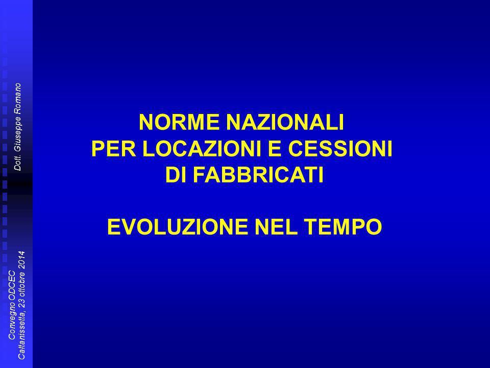 Dott. Giuseppe Romano Convegno ODCEC Caltanissetta, 23 ottobre 2014 NORME NAZIONALI PER LOCAZIONI E CESSIONI DI FABBRICATI EVOLUZIONE NEL TEMPO