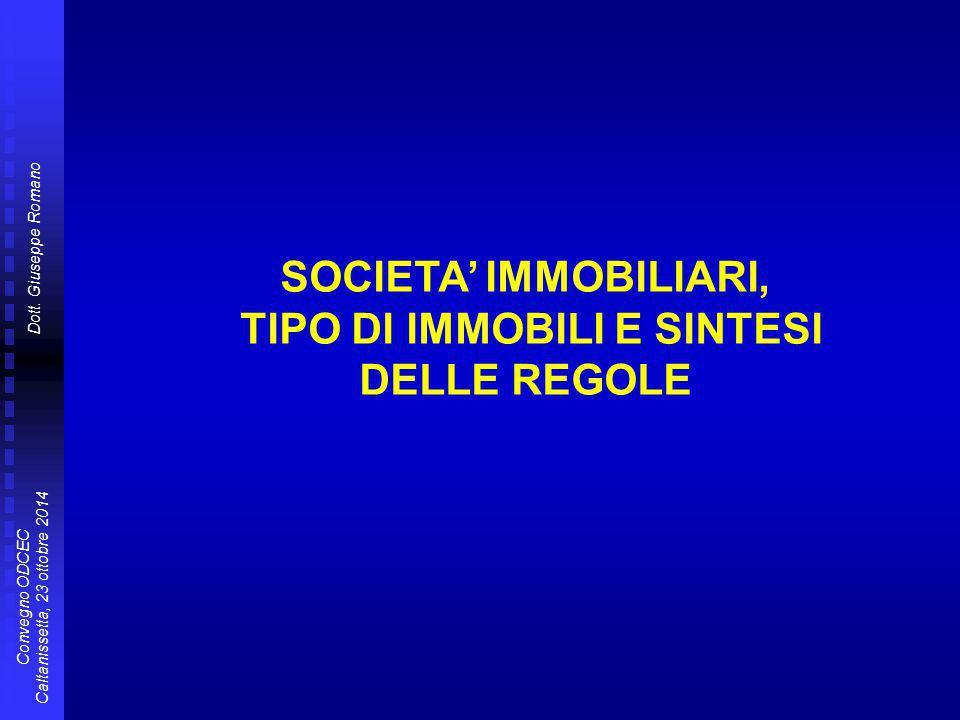 Dott. Giuseppe Romano Convegno ODCEC Caltanissetta, 23 ottobre 2014 SOCIETA' IMMOBILIARI, TIPO DI IMMOBILI E SINTESI DELLE REGOLE
