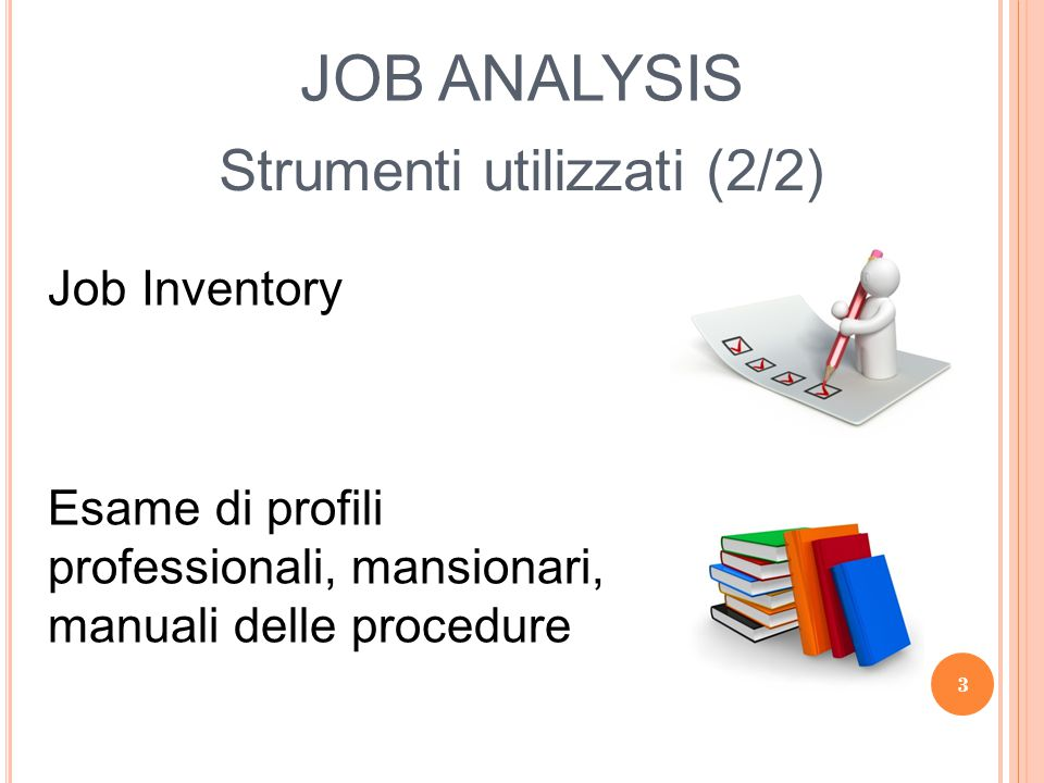 JOB ANALYSIS Job Inventory Esame di profili professionali, mansionari, manuali delle procedure Strumenti utilizzati (2/2) 3