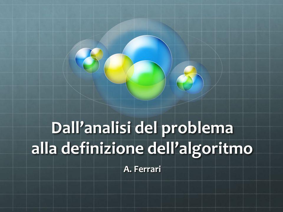 Dall'analisi del problema alla definizione dell'algoritmo A. Ferrari