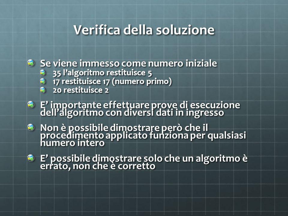Verifica della soluzione Se viene immesso come numero iniziale 35 l'algoritmo restituisce 5 17 restituisce 17 (numero primo) 20 restituisce 2 E' impor