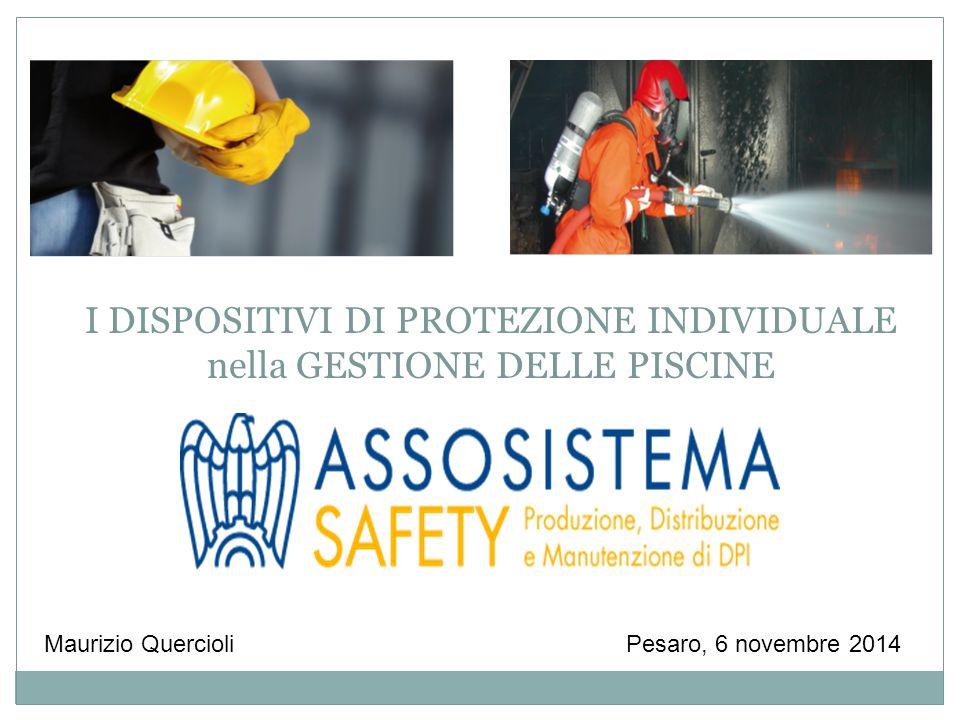 Pesaro, 6 novembre 2014Maurizio Quercioli I DISPOSITIVI DI PROTEZIONE INDIVIDUALE nella GESTIONE DELLE PISCINE