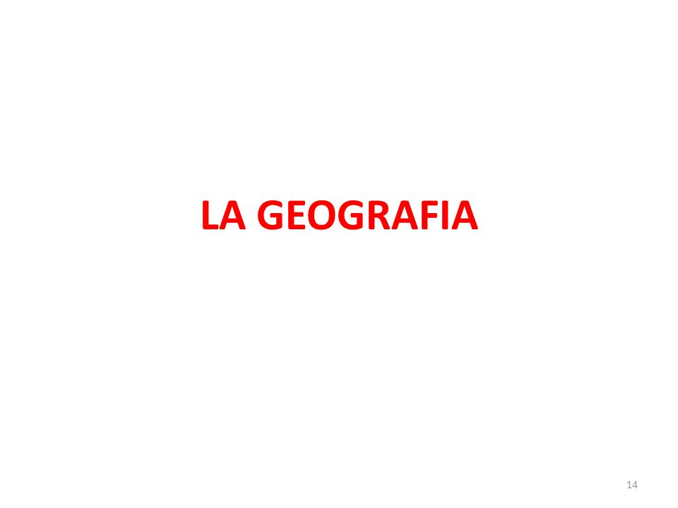 LA GEOGRAFIA 14