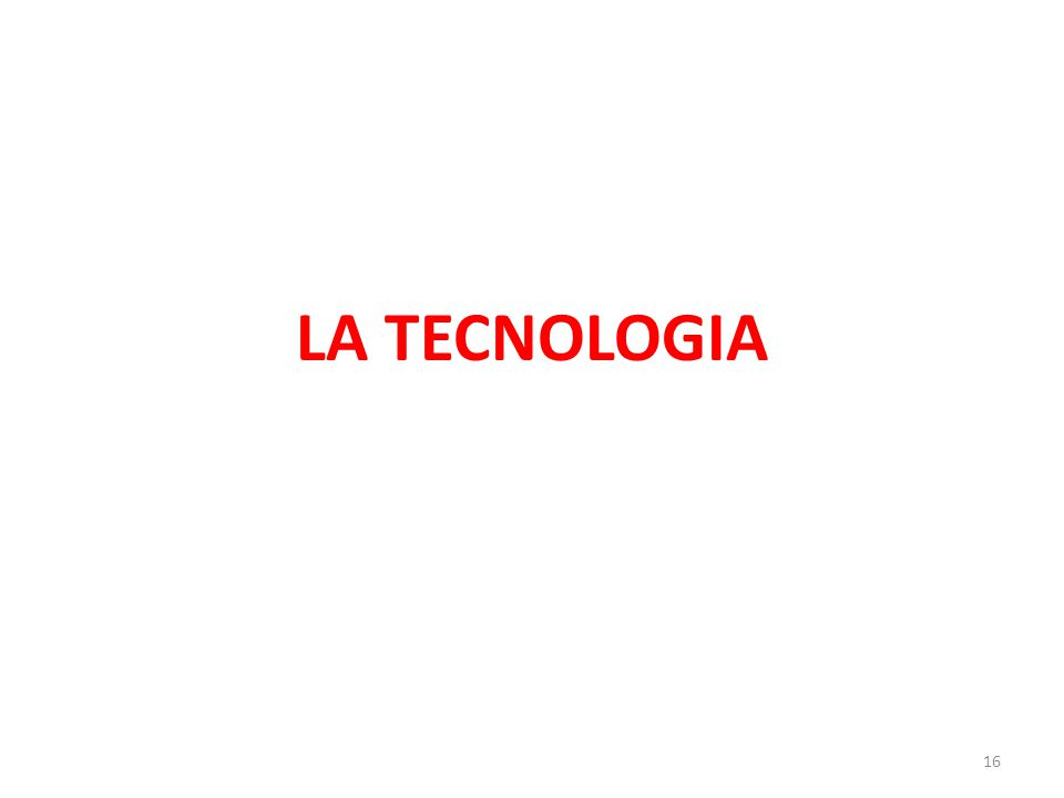 LA TECNOLOGIA 16