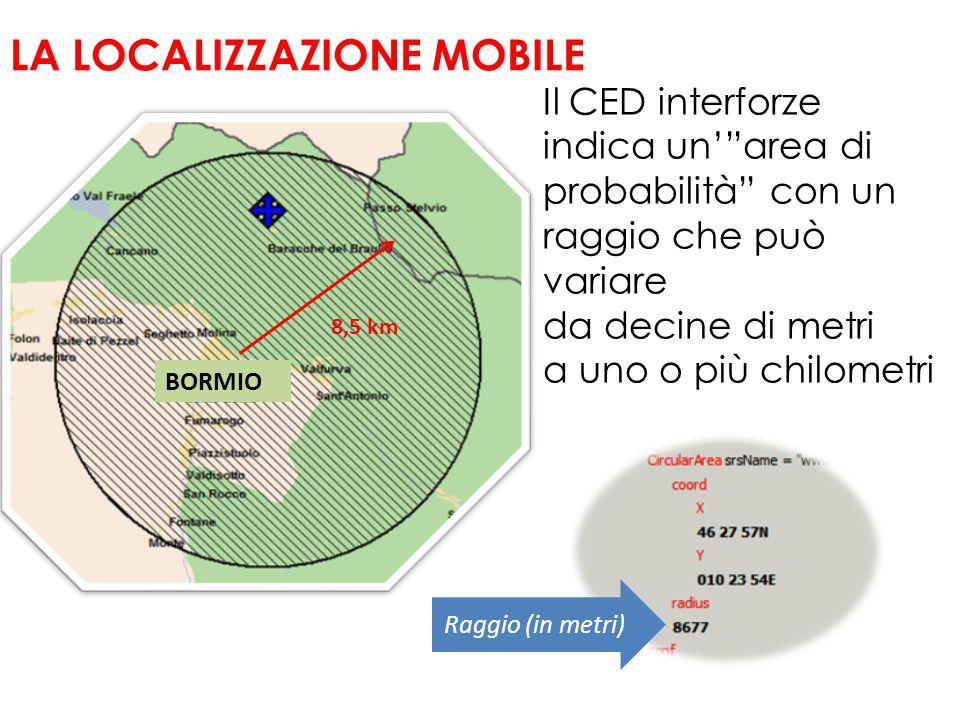 """LA LOCALIZZAZIONE MOBILE Raggio (in metri) 8,5 km Il CED interforze indica un'""""area di probabilità"""" con un raggio che può variare da decine di metri a"""