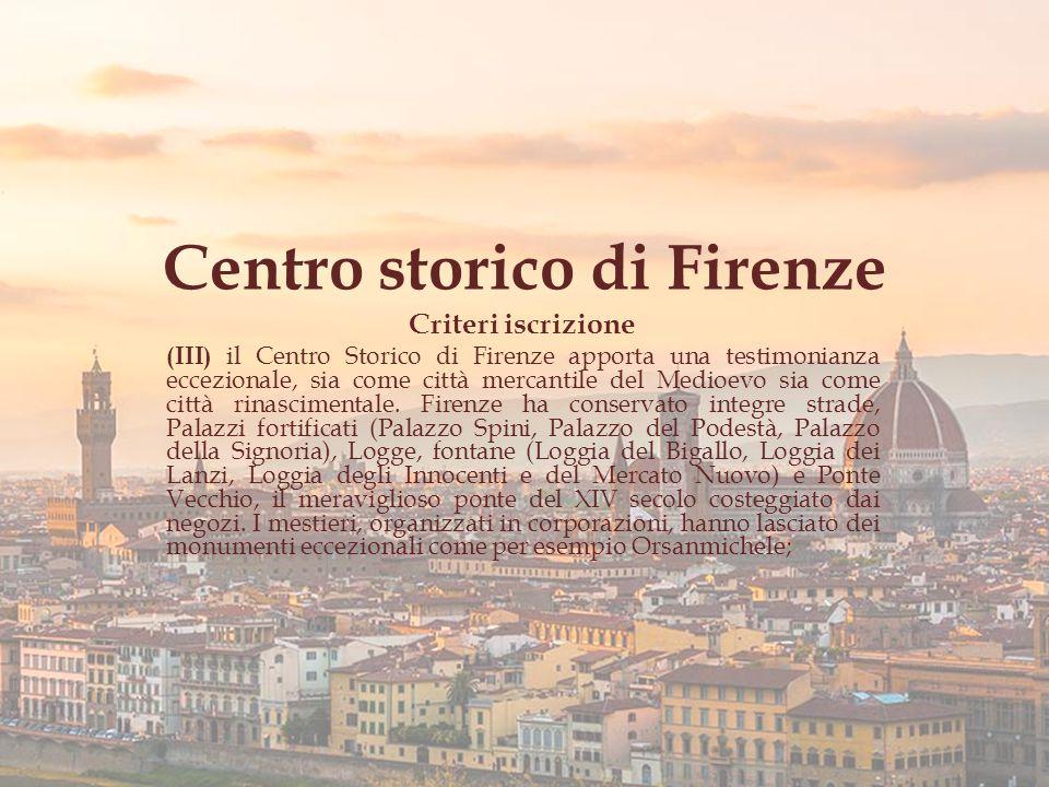 Centro storico di Firenze Criteri iscrizione (III) il Centro Storico di Firenze apporta una testimonianza eccezionale, sia come città mercantile del Medioevo sia come città rinascimentale.
