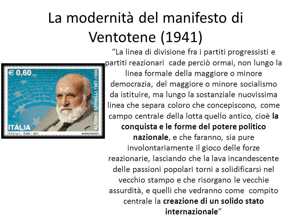 """La modernità del manifesto di Ventotene (1941) """"La linea di divisione fra i partiti progressisti e partiti reazionari cade perciò ormai, non lungo la"""