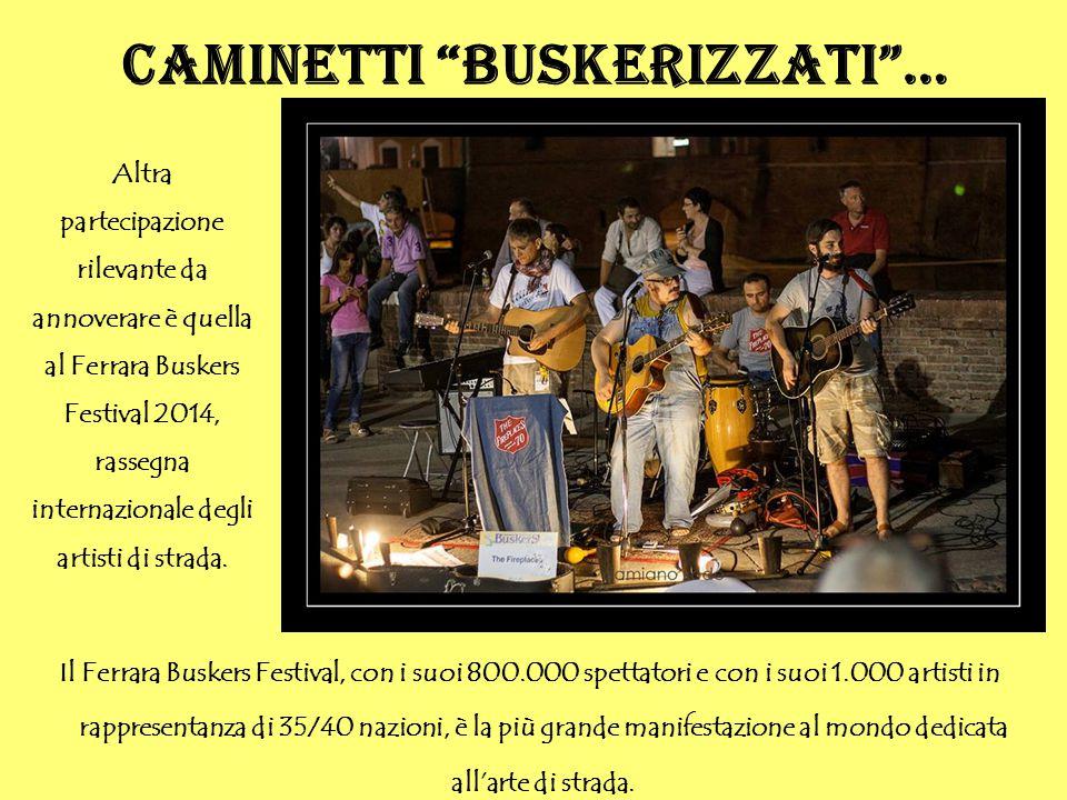 Altra partecipazione rilevante da annoverare è quella al Ferrara Buskers Festival 2014, rassegna internazionale degli artisti di strada. Il Ferrara Bu