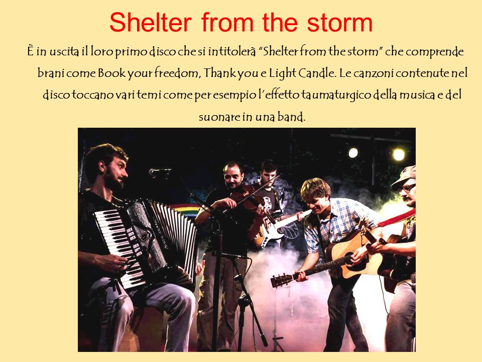 "Shelter from the storm È in uscita il loro primo disco che si intitolerà ""Shelter from the storm"" che comprende brani come Book your freedom, Thank yo"