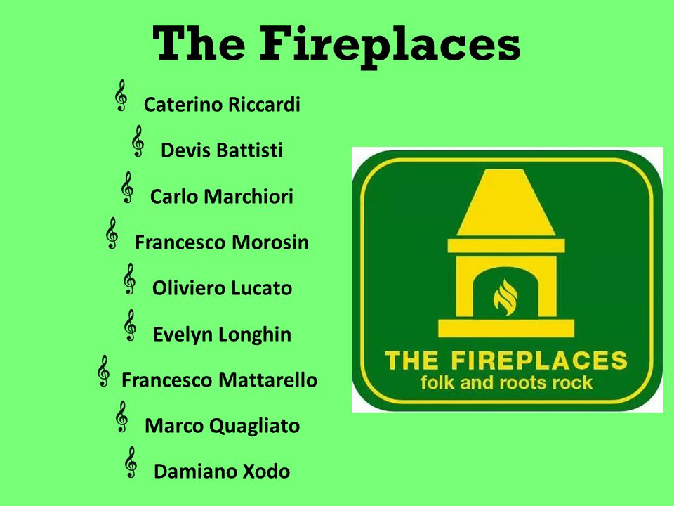 The Fireplaces Caterino Riccardi Devis Battisti Carlo Marchiori Francesco Morosin Oliviero Lucato Evelyn Longhin Francesco Mattarello Marco Quagliato Damiano Xodo