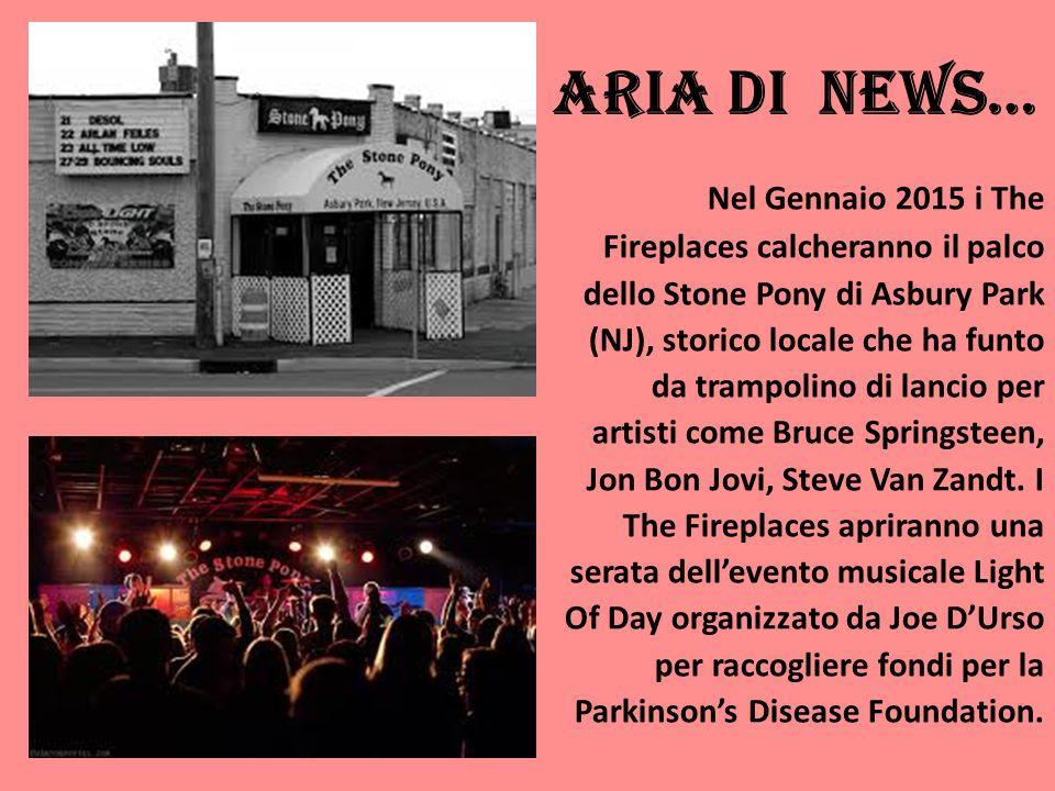ARIA DI NEWS… Nel Gennaio 2015 i The Fireplaces calcheranno il palco dello Stone Pony di Asbury Park (NJ), storico locale che ha funto da trampolino di lancio per artisti come Bruce Springsteen, Jon Bon Jovi, Steve Van Zandt.
