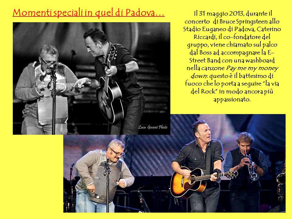 Momenti speciali in quel di Padova… Il 31 maggio 2013, durante il concerto di Bruce Springsteen allo Stadio Euganeo di Padova, Caterino Riccardi, il c