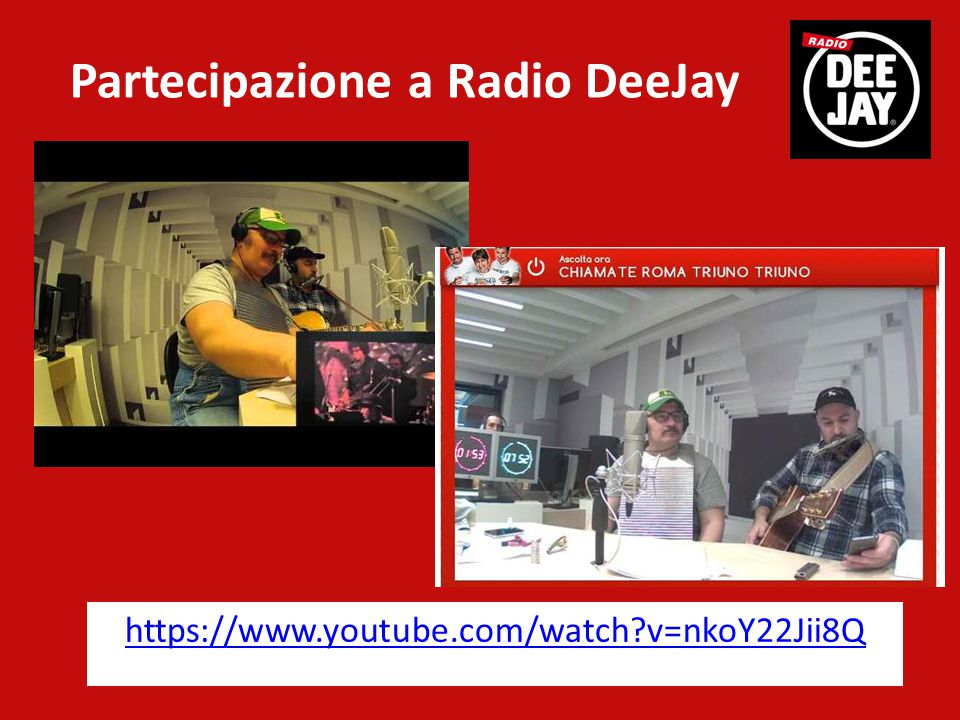 https://www.youtube.com/watch v=nkoY22Jii8Q Partecipazione a Radio DeeJay