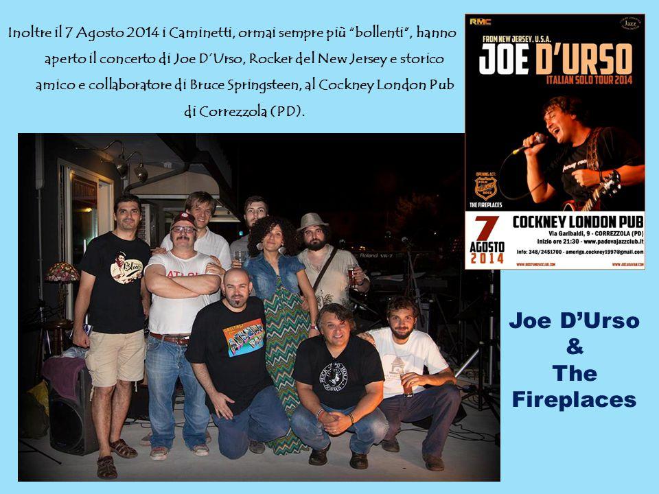 """Inoltre il 7 Agosto 2014 i Caminetti, ormai sempre più """"bollenti"""", hanno aperto il concerto di Joe D'Urso, Rocker del New Jersey e storico amico e col"""