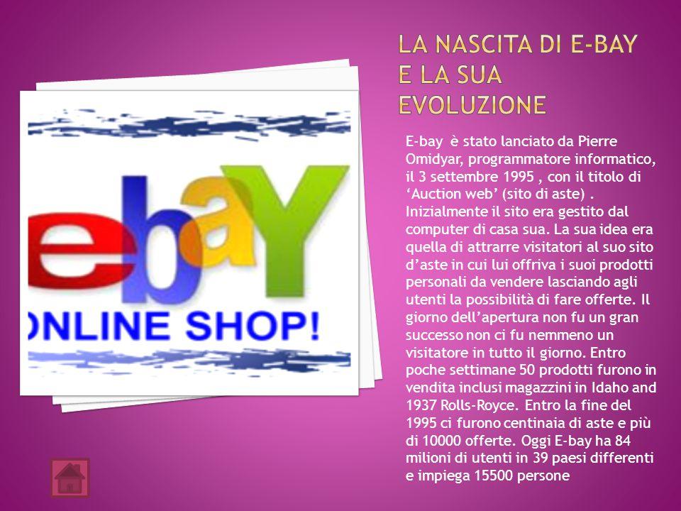 E-bay è stato lanciato da Pierre Omidyar, programmatore informatico, il 3 settembre 1995, con il titolo di 'Auction web' (sito di aste).