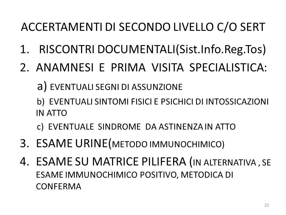 ACCERTAMENTI DI SECONDO LIVELLO C/O SERT 1. RISCONTRI DOCUMENTALI(Sist.Info.Reg.Tos) 2.ANAMNESI E PRIMA VISITA SPECIALISTICA: a) EVENTUALI SEGNI DI AS