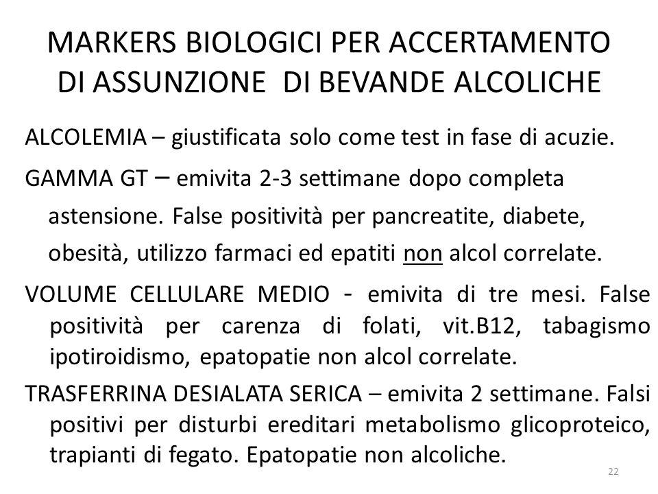 MARKERS BIOLOGICI PER ACCERTAMENTO DI ASSUNZIONE DI BEVANDE ALCOLICHE ALCOLEMIA – giustificata solo come test in fase di acuzie. GAMMA GT – emivita 2-