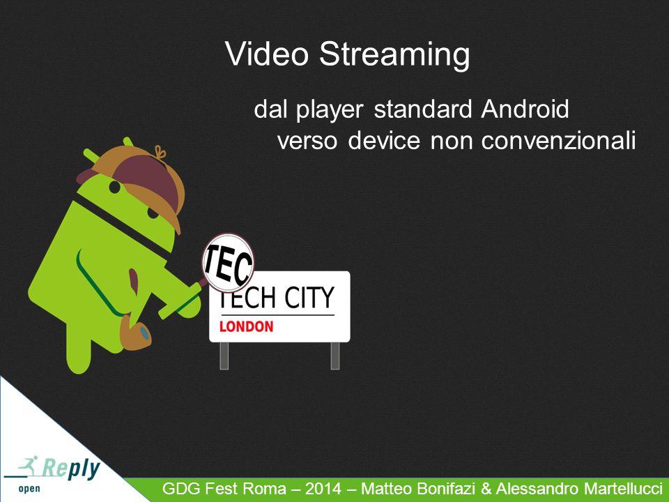 Video Streaming dal player standard Android verso device non convenzionali GDG Fest Roma – 2014 – Matteo Bonifazi & Alessandro Martellucci