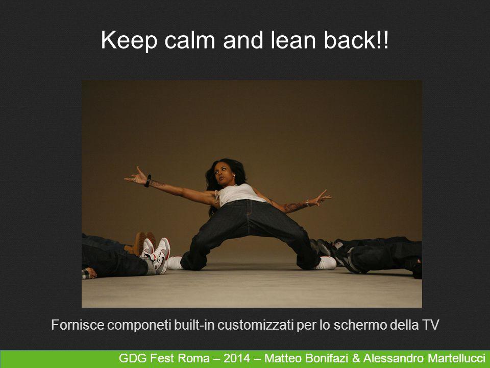GDG Fest Roma – 2014 – Matteo Bonifazi & Alessandro Martellucci Keep calm and lean back!! Fornisce componeti built-in customizzati per lo schermo dell
