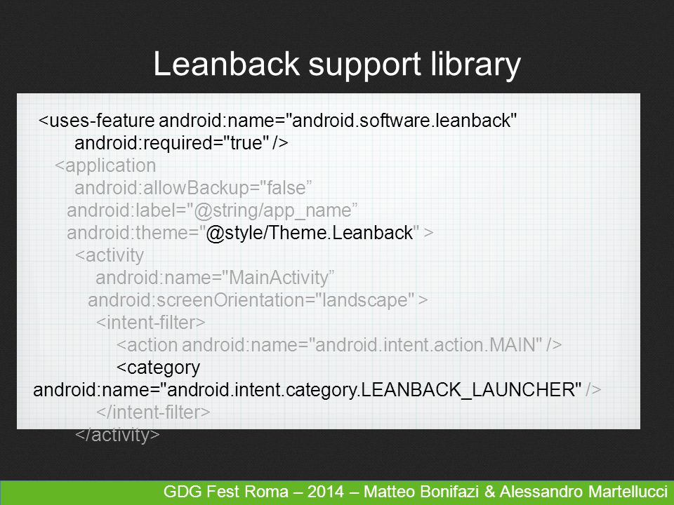 Leanback support library Model View Presenter Presenter Model View GDG Fest Roma – 2014 – Matteo Bonifazi & Alessandro Martellucci