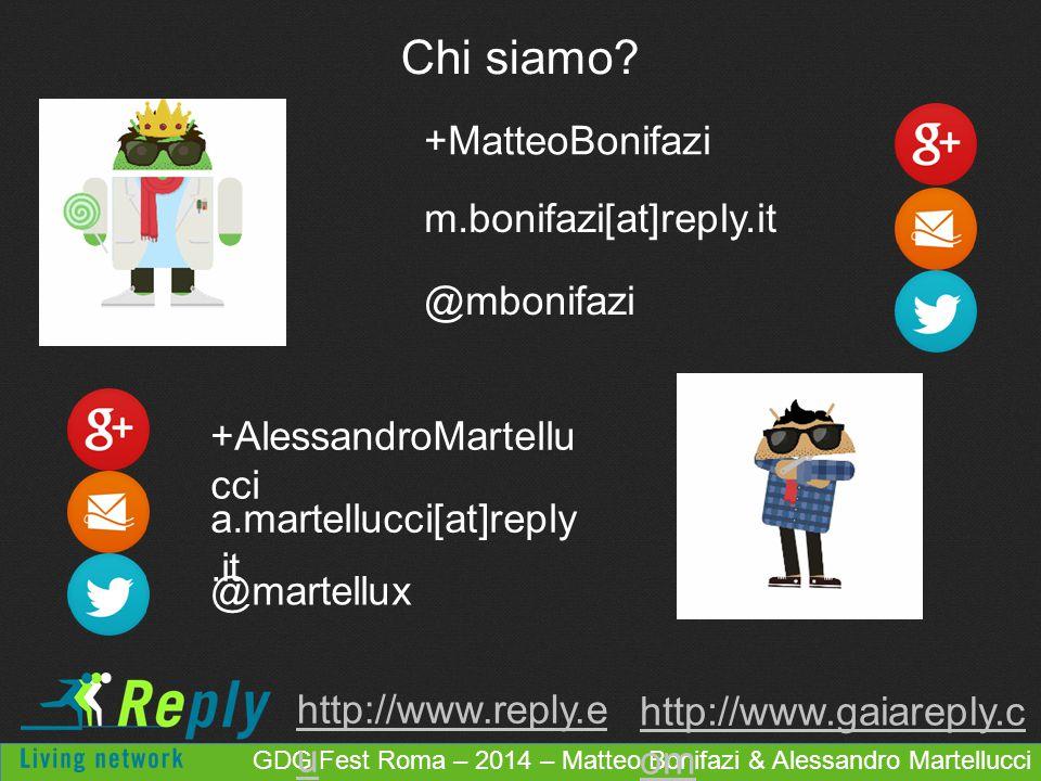 Chi siamo? a.martellucci[at]reply.it @martellux +AlessandroMartellu cci m.bonifazi[at]reply.it @mbonifazi +MatteoBonifazi http://www.reply.e u http://