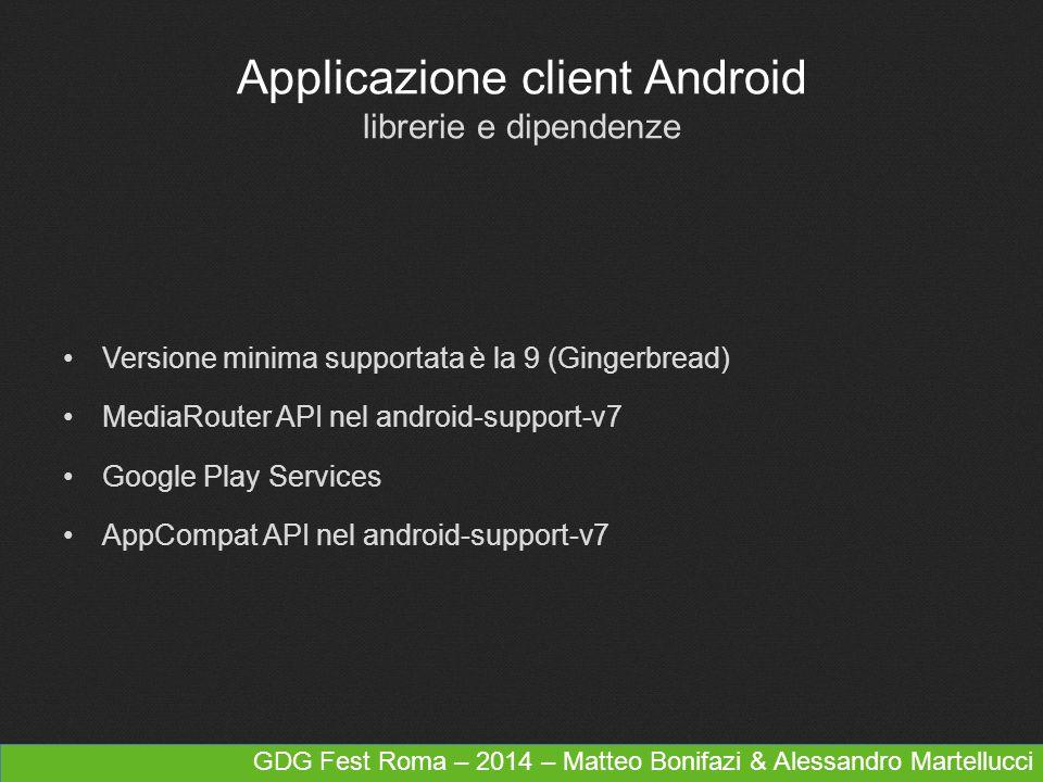 Applicazione client Android librerie e dipendenze Versione minima supportata è la 9 (Gingerbread) MediaRouter API nel android-support-v7 Google Play S