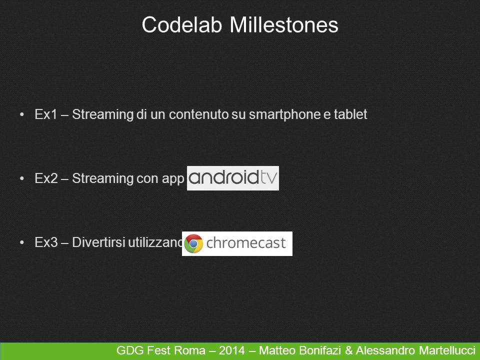 GDG Fest Roma – 2014 – Matteo Bonifazi & Alessandro Martellucci Ex1 – Streaming di un contenuto su smartphone e tablet Ex2 – Streaming con app per Ex3
