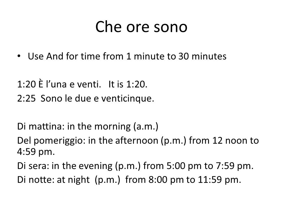 Che ore sono Use And for time from 1 minute to 30 minutes 1:20 È l'una e venti.