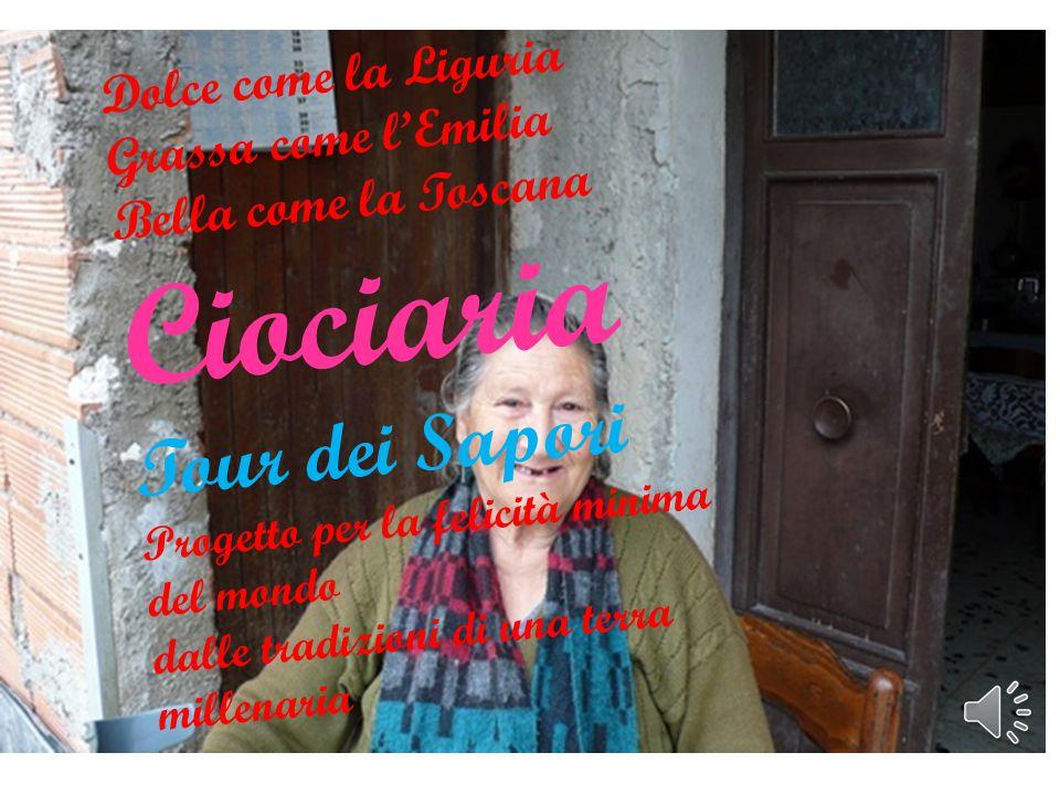Dolce come la Liguria Grassa come l'Emilia Bella come la Toscana Ciociaria Tour dei Sapori Progetto per la felicità minima del mondo dalle tradizioni di una terra millenaria