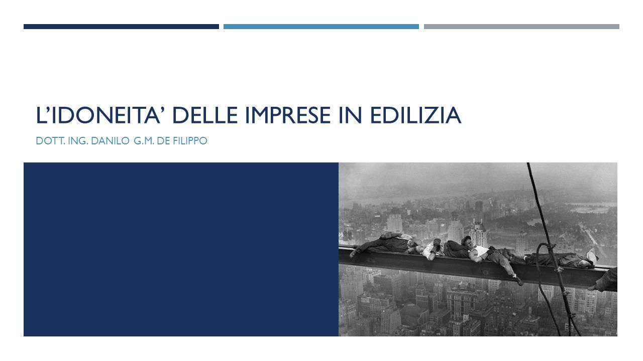 L'IDONEITA' DELLE IMPRESE IN EDILIZIA DOTT. ING. DANILO G.M. DE FILIPPO