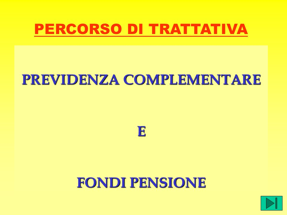 PERCORSO DI TRATTATIVA PREVIDENZA COMPLEMENTARE E FONDI PENSIONE
