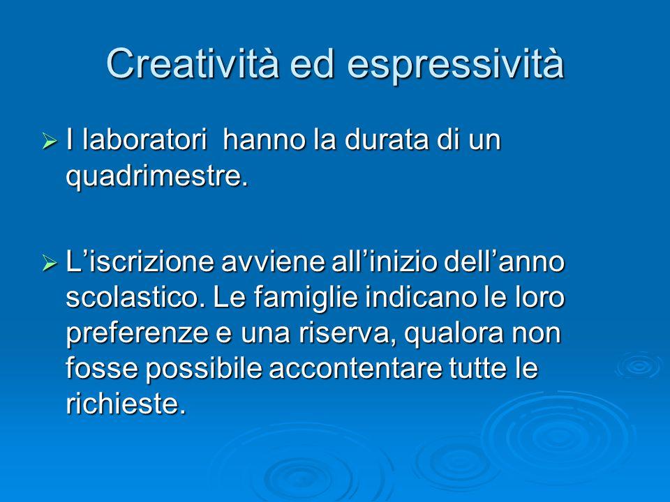 Creatività ed espressività  I laboratori hanno la durata di un quadrimestre.  L'iscrizione avviene all'inizio dell'anno scolastico. Le famiglie indi