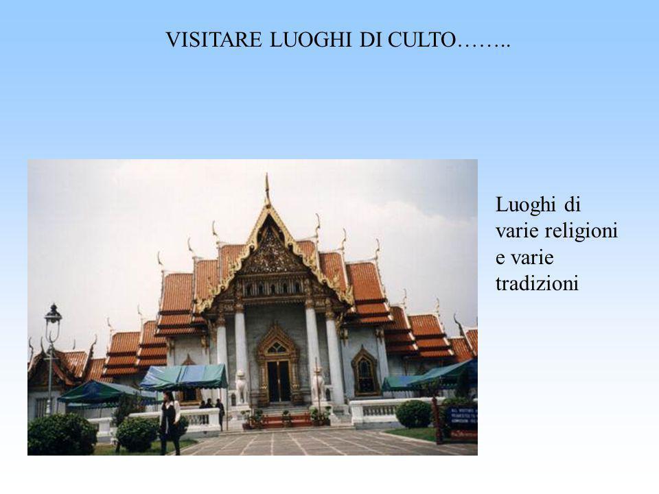 VISITARE LUOGHI DI CULTO…….. Luoghi di varie religioni e varie tradizioni