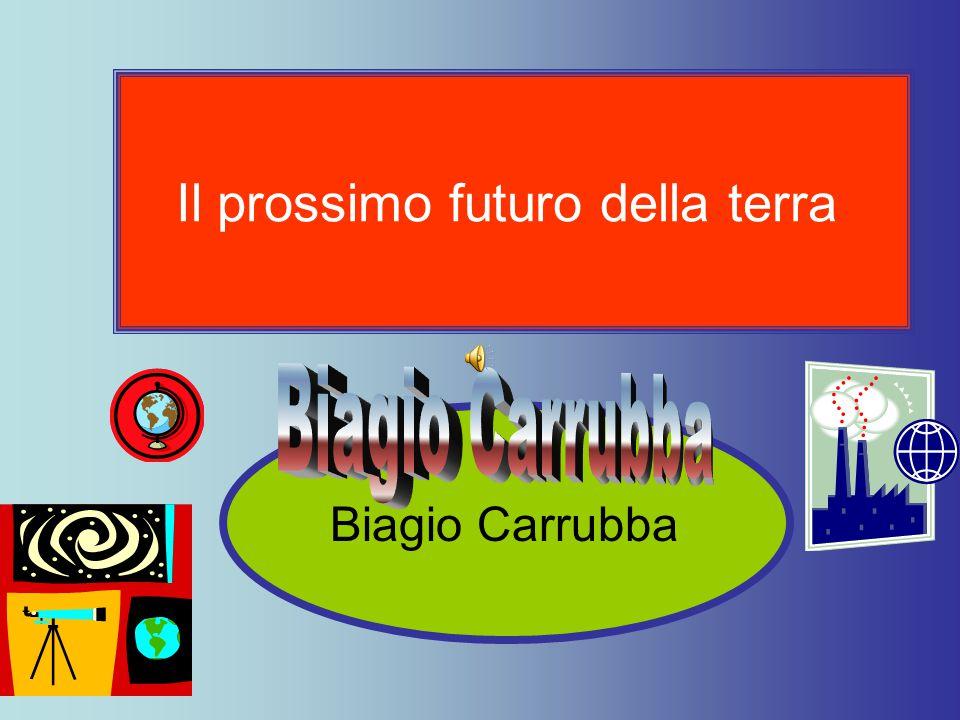 Il prossimo futuro della terra Biagio Carrubba