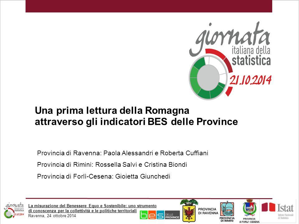 La misurazione del Benessere Equo e Sostenibile: uno strumento di conoscenza per la collettività e le politiche territoriali Ravenna, 24 ottobre 2014 Bologna, 18 ottobre 2014