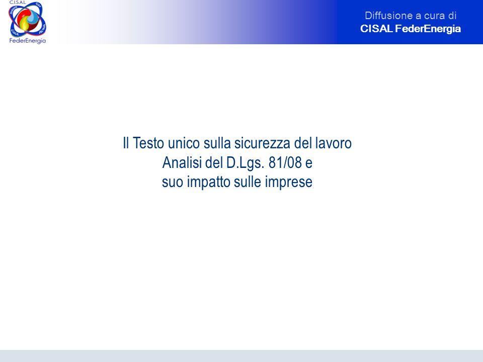 Diffusione a cura di CISAL FederEnergia Il Testo unico sulla sicurezza del lavoro Analisi del D.Lgs. 81/08 e suo impatto sulle imprese