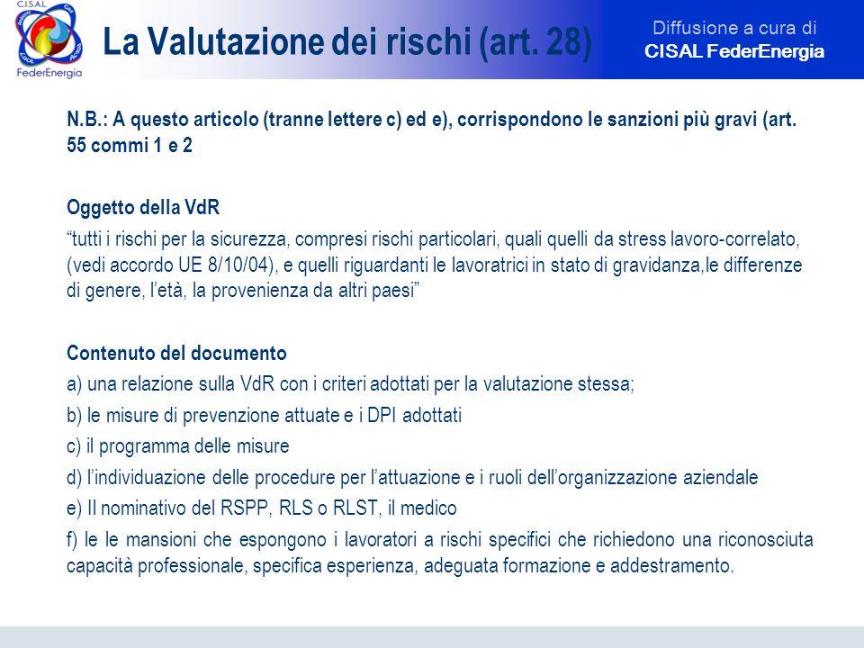 Diffusione a cura di CISAL FederEnergia La Valutazione dei rischi (art. 28) N.B.: A questo articolo (tranne lettere c) ed e), corrispondono le sanzion