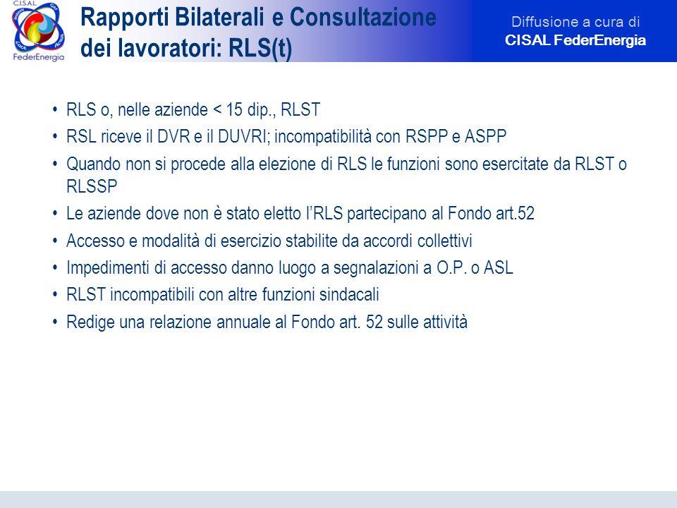 Diffusione a cura di CISAL FederEnergia Rapporti Bilaterali e Consultazione dei lavoratori: RLS(t) RLS o, nelle aziende < 15 dip., RLST RSL riceve il